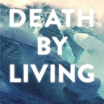 eBook Review: Death By Living by ND Wilson